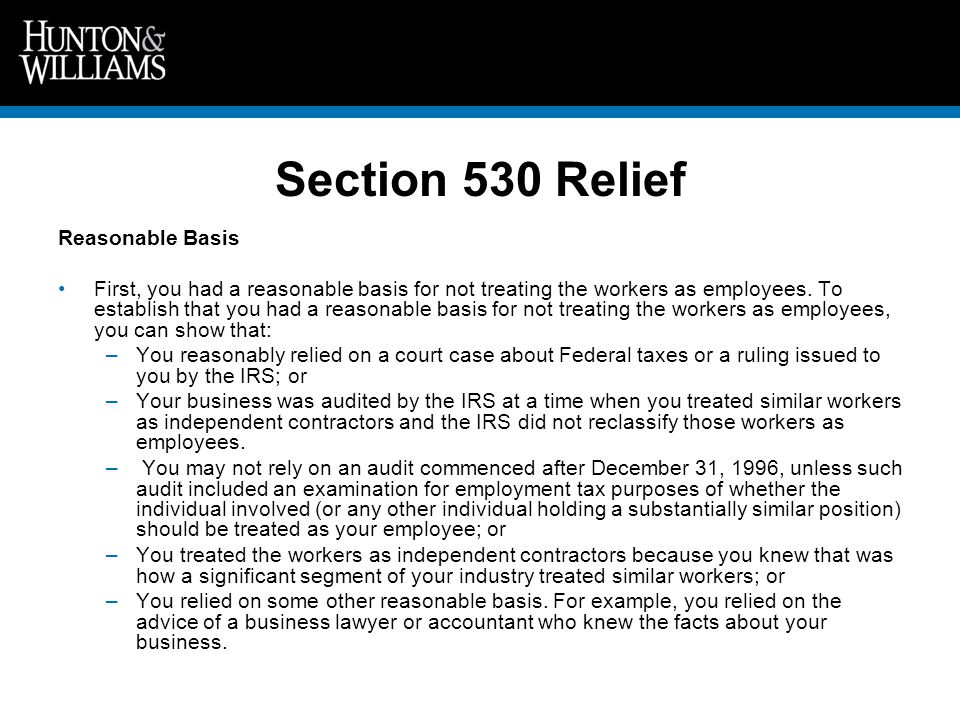 Section 530 Relief Reasonable Basis First, you had a reasonable basis for not treating the workers as employees.