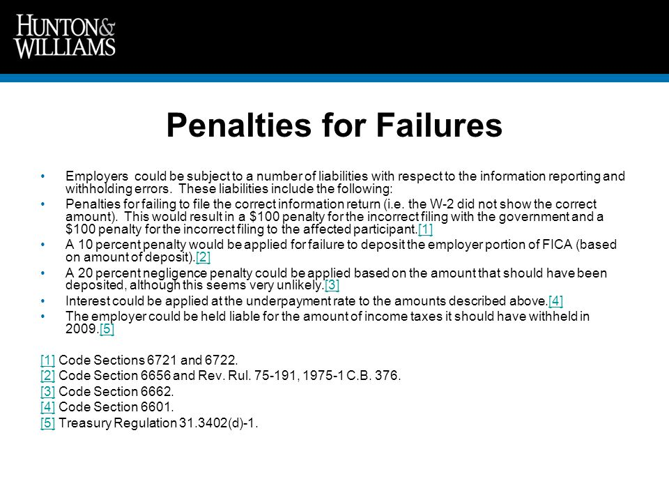 Penalties for Failures Employers could be subject to a number of liabilities with respect to the information reporting and withholding errors.