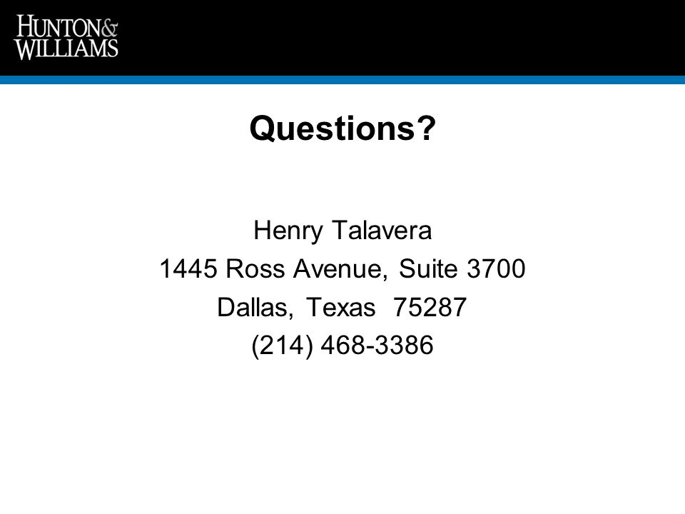 Questions? Henry Talavera 1445 Ross Avenue, Suite 3700 Dallas, Texas 75287 (214) 468-3386