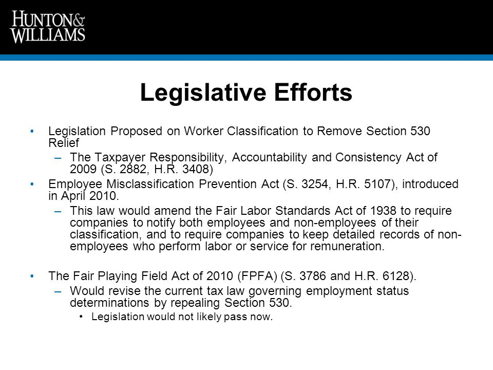 Legislative Efforts Legislation Proposed on Worker Classification to Remove Section 530 Relief –The Taxpayer Responsibility, Accountability and Consistency Act of 2009 (S.