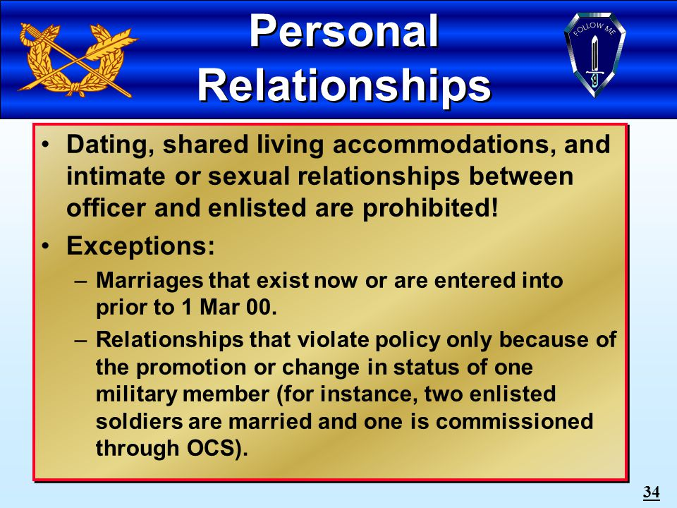 33 What Has Changed Certain types of relationships between officers (commissioned and warrant) and enlisted personnel are now prohibited.