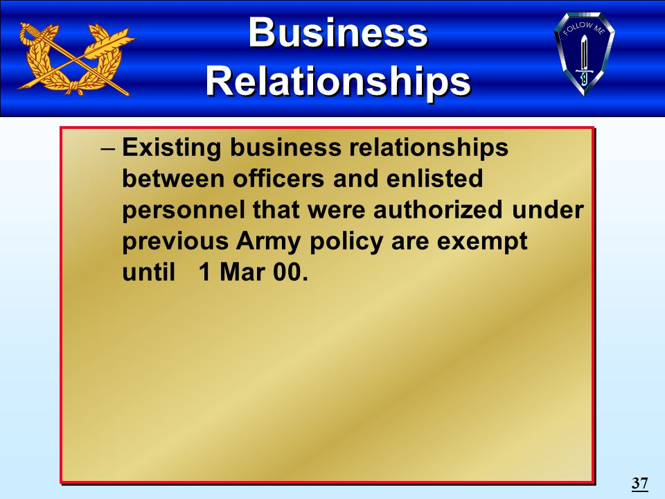36 Business Relationships On-going Business relationships between officers and enlisted personnel are prohibited.