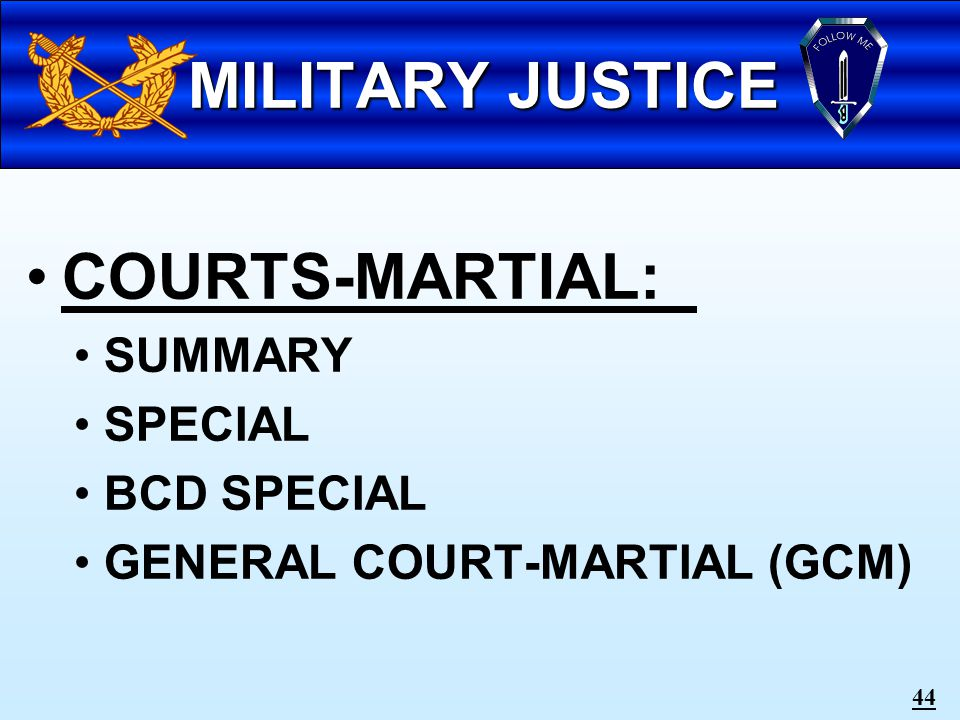 43 MILITARY COURT LEVELS Court-martial (trial court) Army Court of Criminal Appeals U.S.