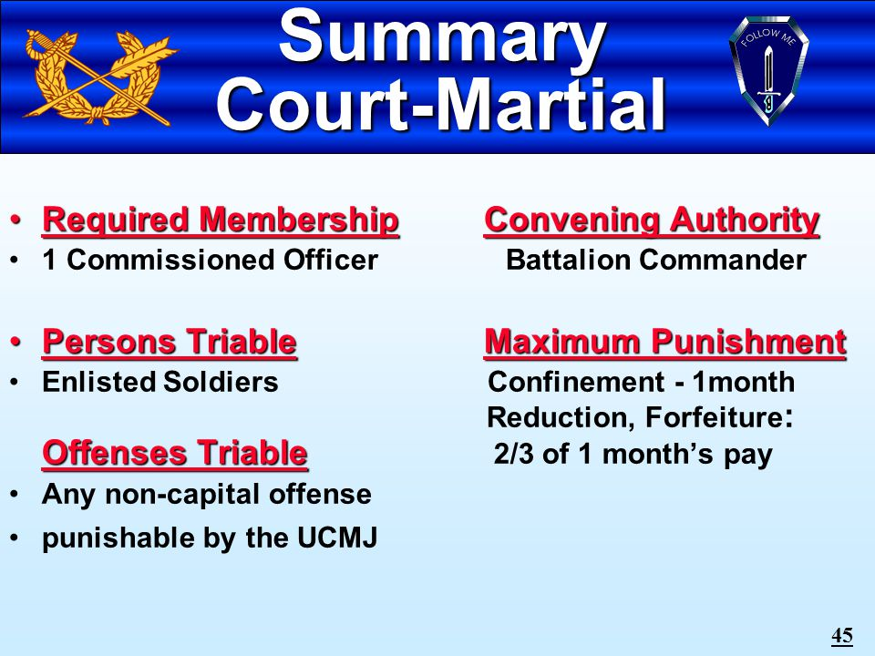 44 MILITARY JUSTICE COURTS-MARTIAL: SUMMARY SPECIAL BCD SPECIAL GENERAL COURT-MARTIAL (GCM)