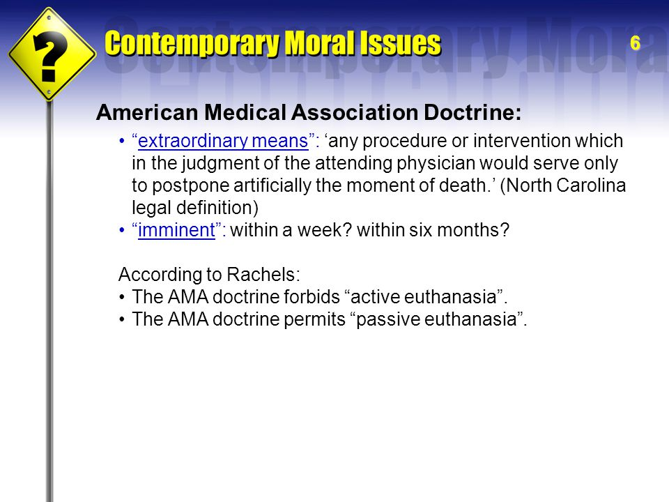 6 American Medical Association Doctrine: extraordinary means : 'any procedure or intervention which in the judgment of the attending physician would serve only to postpone artificially the moment of death.' (North Carolina legal definition) imminent : within a week.