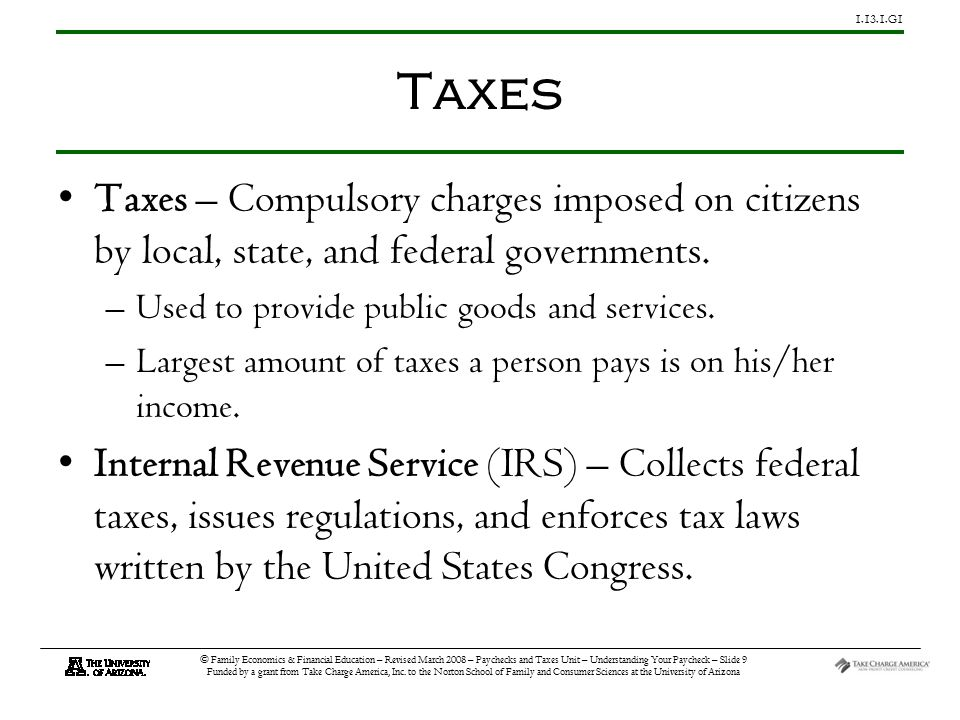 1.13.1.G1 © Family Economics & Financial Education – Revised March 2008 – Paychecks and Taxes Unit – Understanding Your Paycheck – Slide 10 Funded by a grant from Take Charge America, Inc.