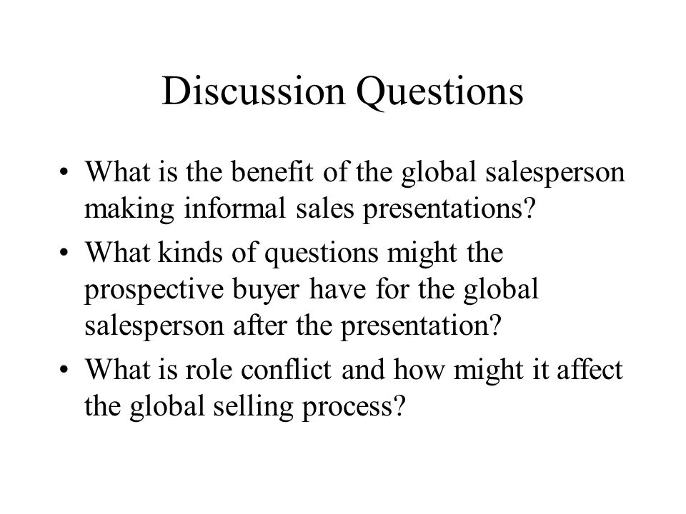 Discussion Questions What is the benefit of the global salesperson making informal sales presentations.