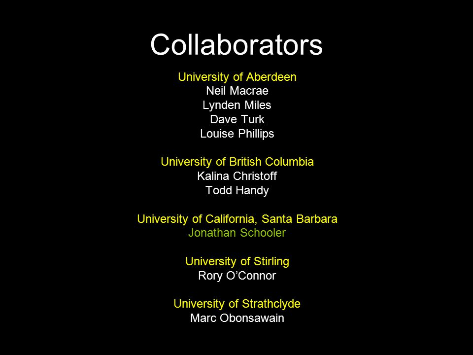 Collaborators University of Aberdeen Neil Macrae Lynden Miles Dave Turk Louise Phillips University of British Columbia Kalina Christoff Todd Handy Uni