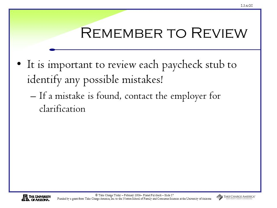 1.3.4.G1 © Take Charge Today – February 2006– Planet Paycheck – Slide 17 Funded by a grant from Take Charge America, Inc.