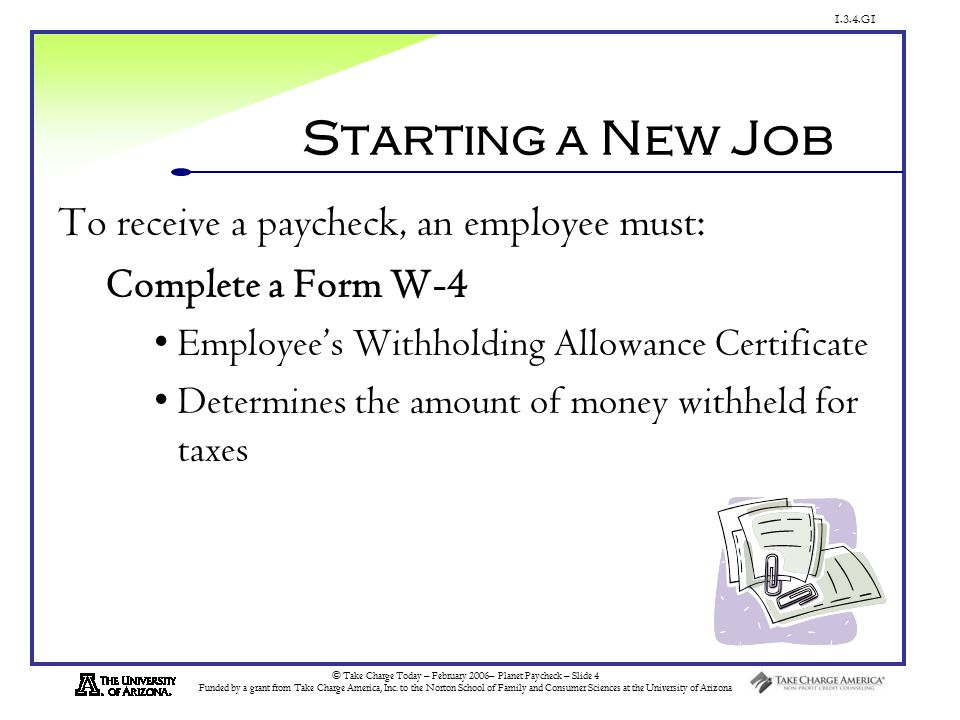 1.3.4.G1 © Take Charge Today – February 2006– Planet Paycheck – Slide 4 Funded by a grant from Take Charge America, Inc.