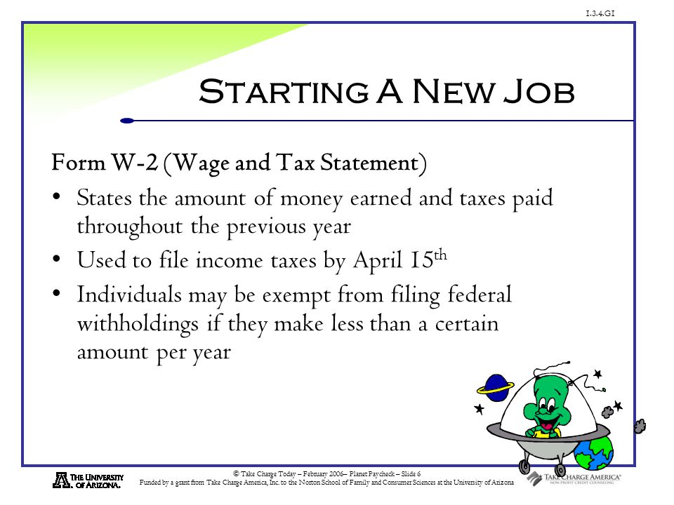 1.3.4.G1 © Take Charge Today – February 2006– Planet Paycheck – Slide 6 Funded by a grant from Take Charge America, Inc.