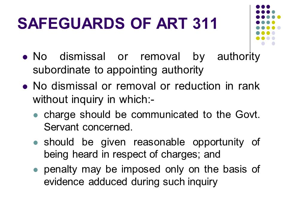 SAFEGUARDS OF ART 311 No dismissal or removal by authority subordinate to appointing authority No dismissal or removal or reduction in rank without in
