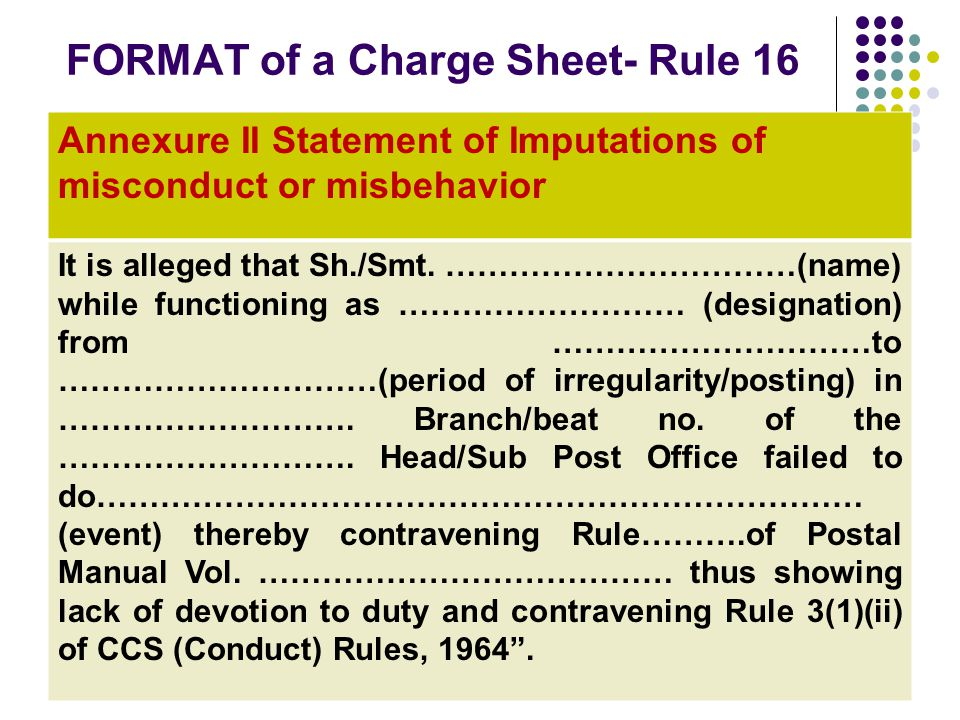 FORMAT of a Charge Sheet- Rule 16 Annexure II Statement of Imputations of misconduct or misbehavior It is alleged that Sh./Smt. ……………………………(name) whil