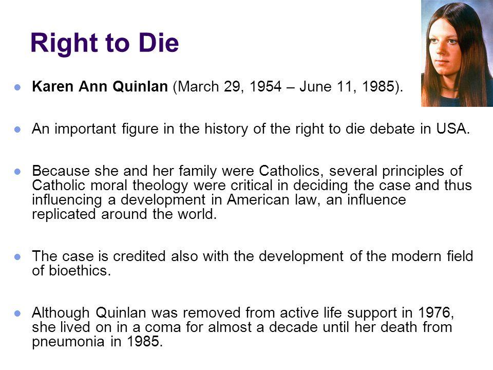 Right to Die Karen Ann Quinlan (March 29, 1954 – June 11, 1985).