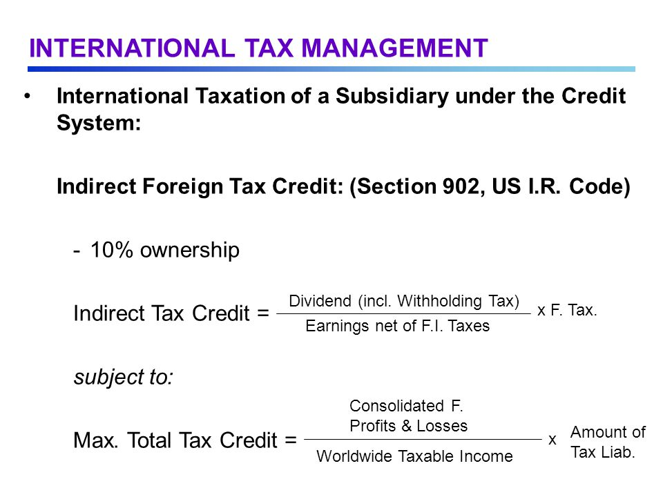 International Taxation of a Subsidiary under the Credit System: Indirect Foreign Tax Credit: (Section 902, US I.R.