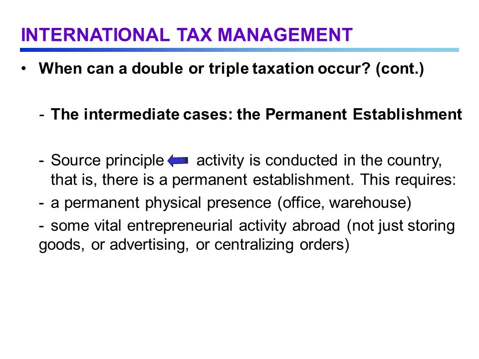 INTERNATIONAL TAX MANAGEMENT When can a double or triple taxation occur.