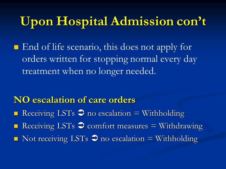 Upon Hospital Admission con't End of life scenario, this does not apply for orders written for stopping normal every day treatment when no longer needed.