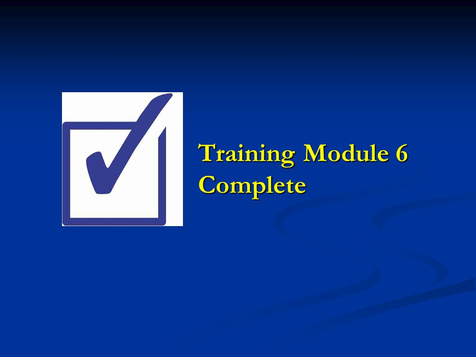 Training Module 6 Complete