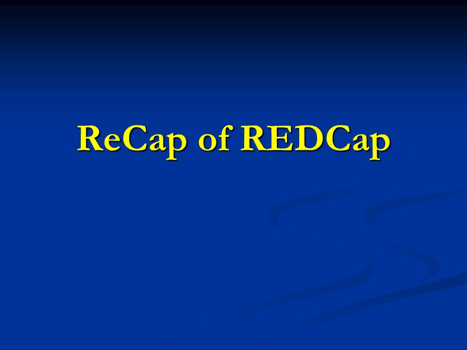 ReCap of REDCap