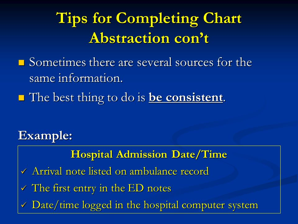 Tips for Completing Chart Abstraction con't Sometimes there are several sources for the same information.