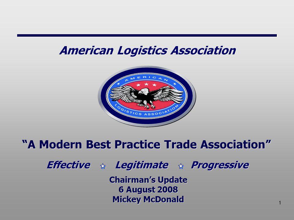 1 A Modern Best Practice Trade Association Chairman's Update 6 August 2008 Mickey McDonald Chairman's Update 6 August 2008 Mickey McDonald Effective Legitimate Progressive American Logistics Association