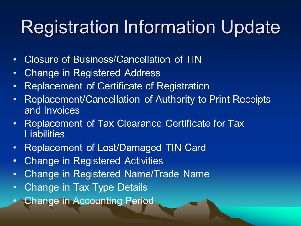 Registration Information Update Closure of Business/Cancellation of TIN Change in Registered Address Replacement of Certificate of Registration Replac