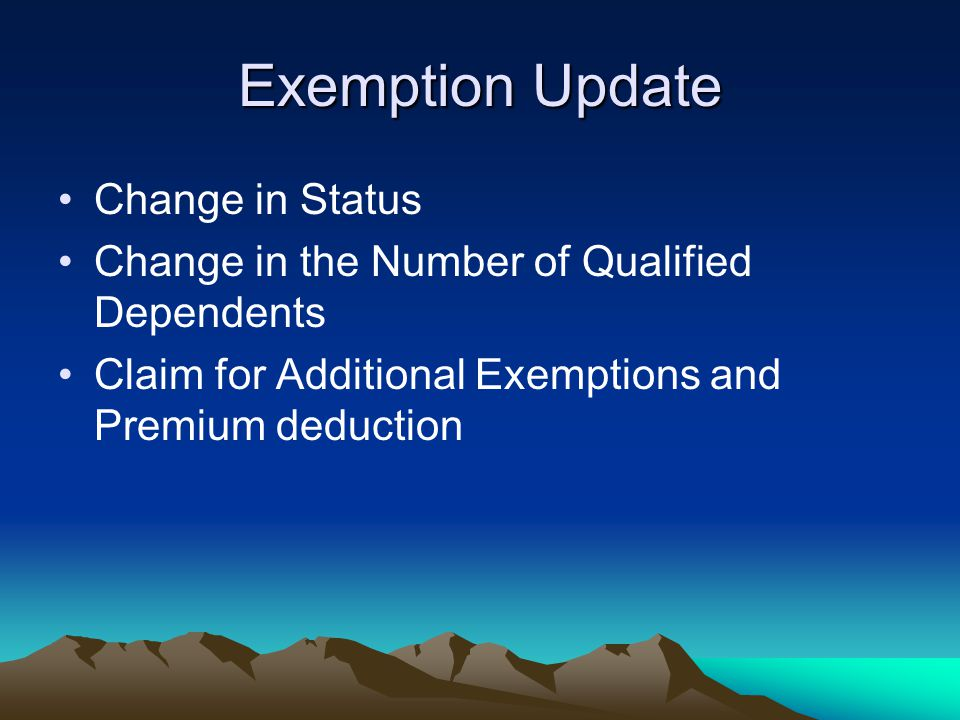 Exemption Update Change in Status Change in the Number of Qualified Dependents Claim for Additional Exemptions and Premium deduction