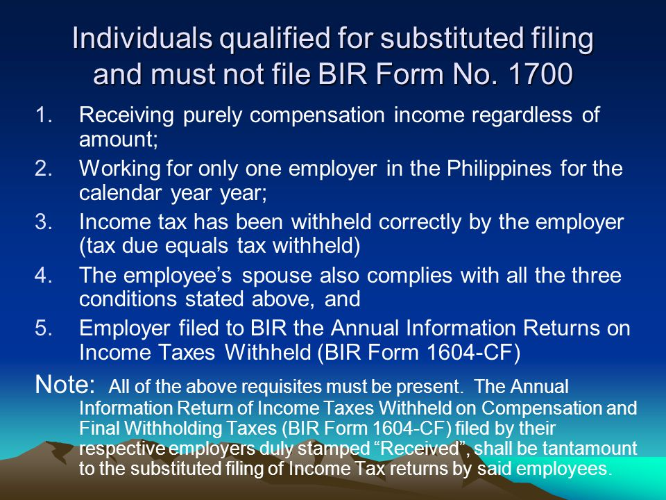 Individuals qualified for substituted filing and must not file BIR Form No. 1700 1.Receiving purely compensation income regardless of amount; 2.Workin