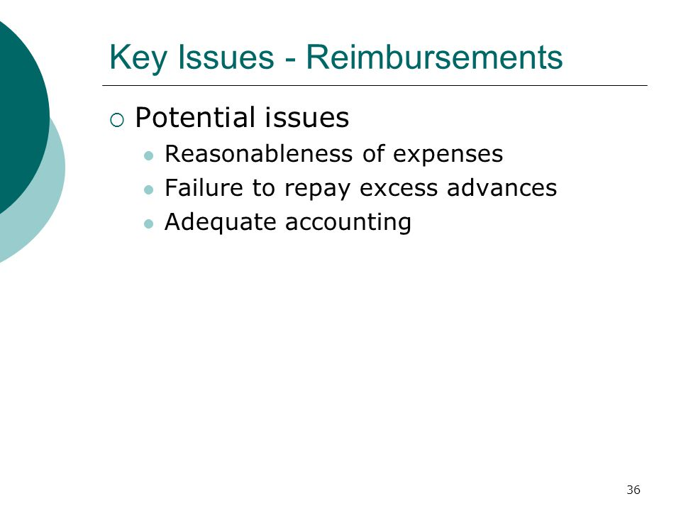 36 Key Issues - Reimbursements  Potential issues Reasonableness of expenses Failure to repay excess advances Adequate accounting