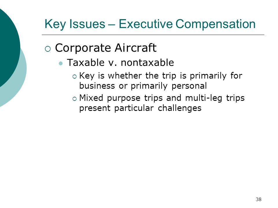 38 Key Issues – Executive Compensation  Corporate Aircraft Taxable v.