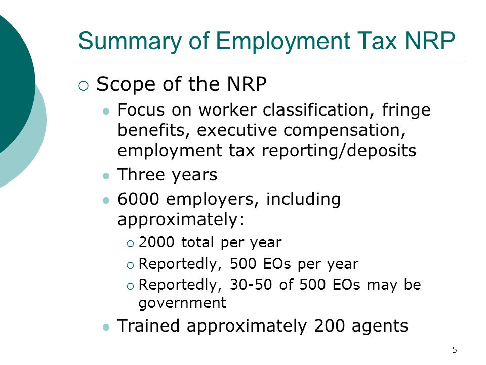 6 Summary of Employment Tax NRP  Selection for NRP Random selection, all types of organizations Reportedly includes 20% large companies 3850-B letters expected to be sent in March If under CAP, not subject to NRP