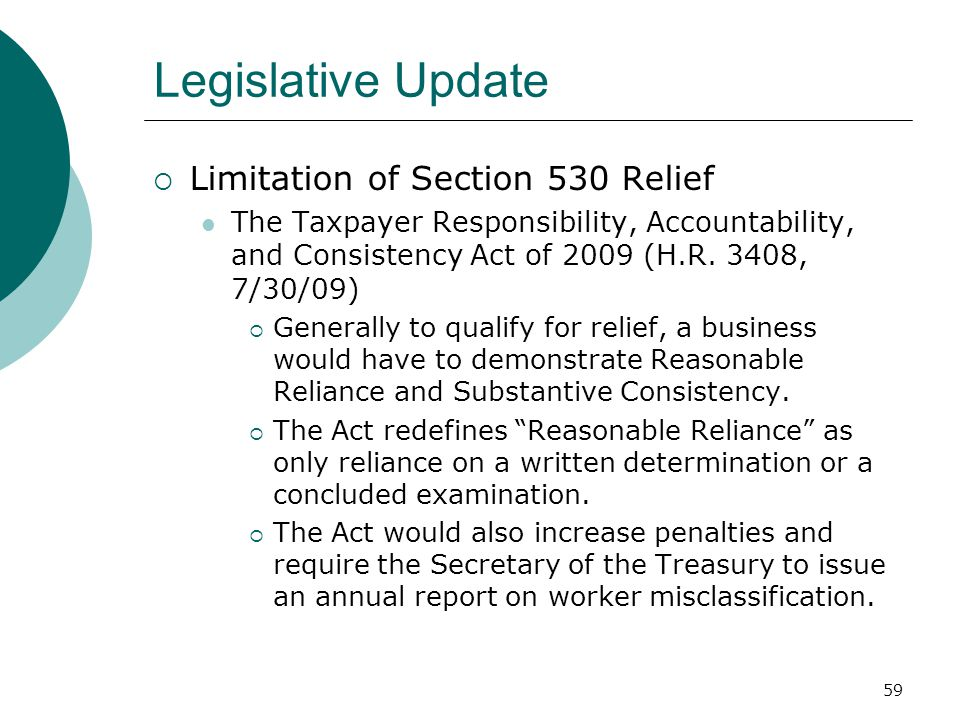59 Legislative Update  Limitation of Section 530 Relief The Taxpayer Responsibility, Accountability, and Consistency Act of 2009 (H.R.