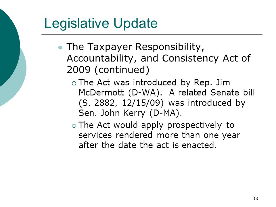 60 Legislative Update The Taxpayer Responsibility, Accountability, and Consistency Act of 2009 (continued)  The Act was introduced by Rep.