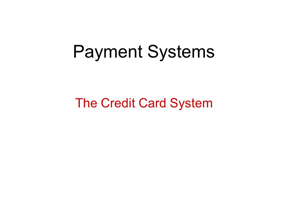 Payment Systems The Credit Card System