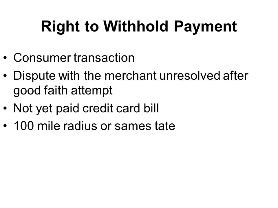 Right to Withhold Payment Consumer transaction Dispute with the merchant unresolved after good faith attempt Not yet paid credit card bill 100 mile radius or sames tate