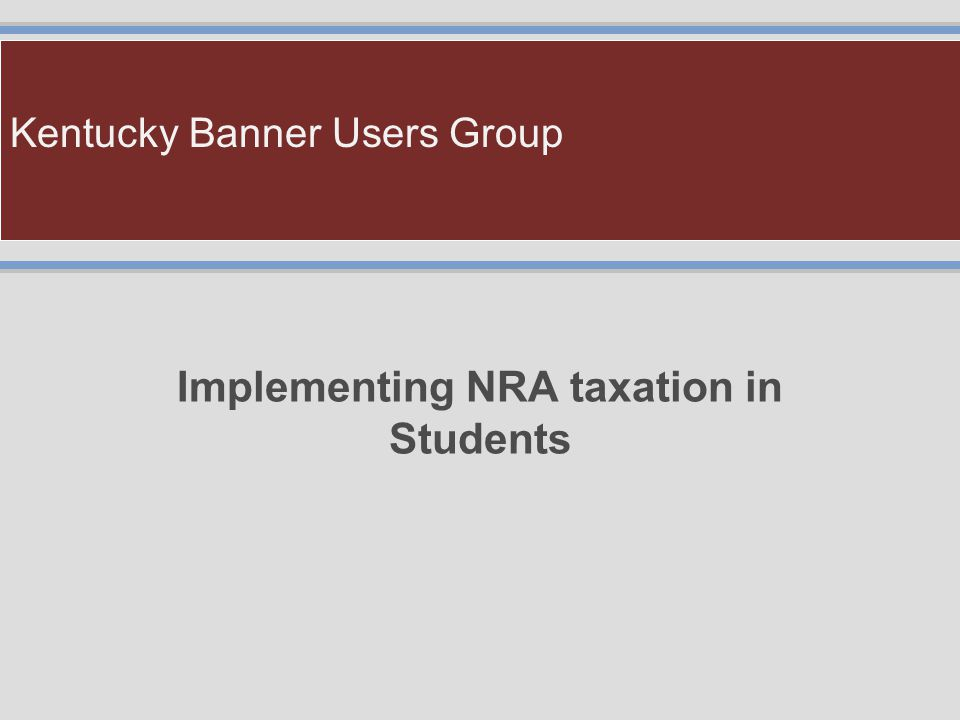 Kentucky Banner Users Group Implementing NRA taxation in Students