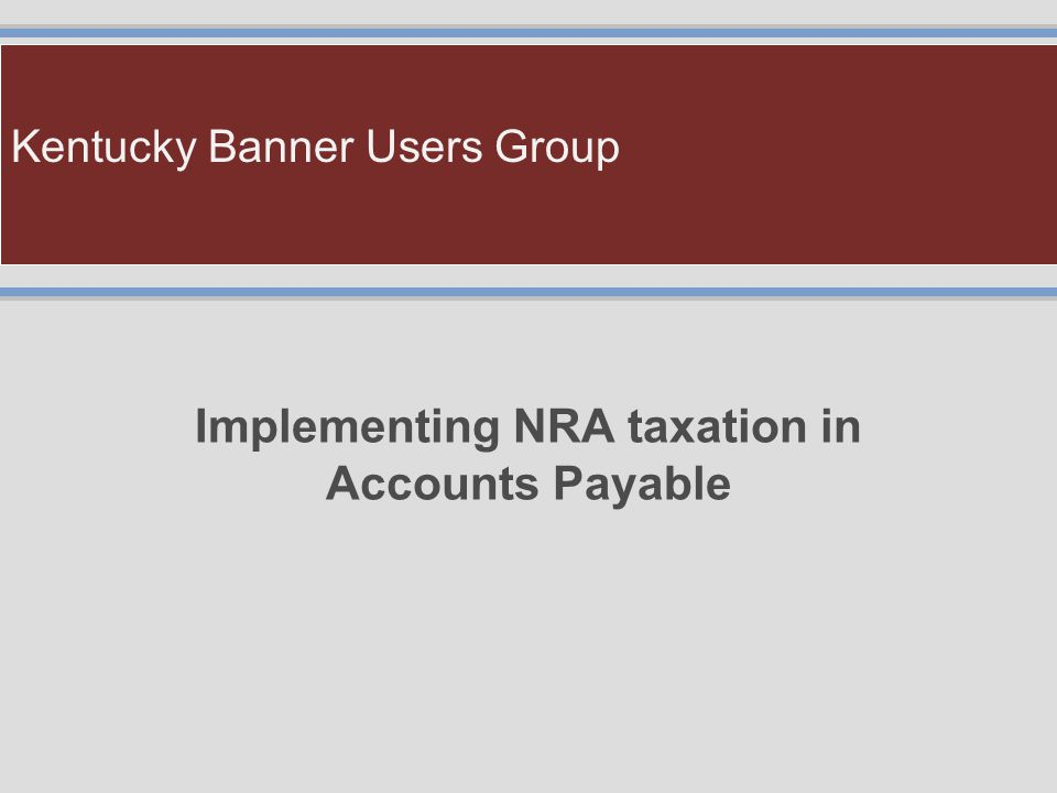 Kentucky Banner Users Group Implementing NRA taxation in Accounts Payable