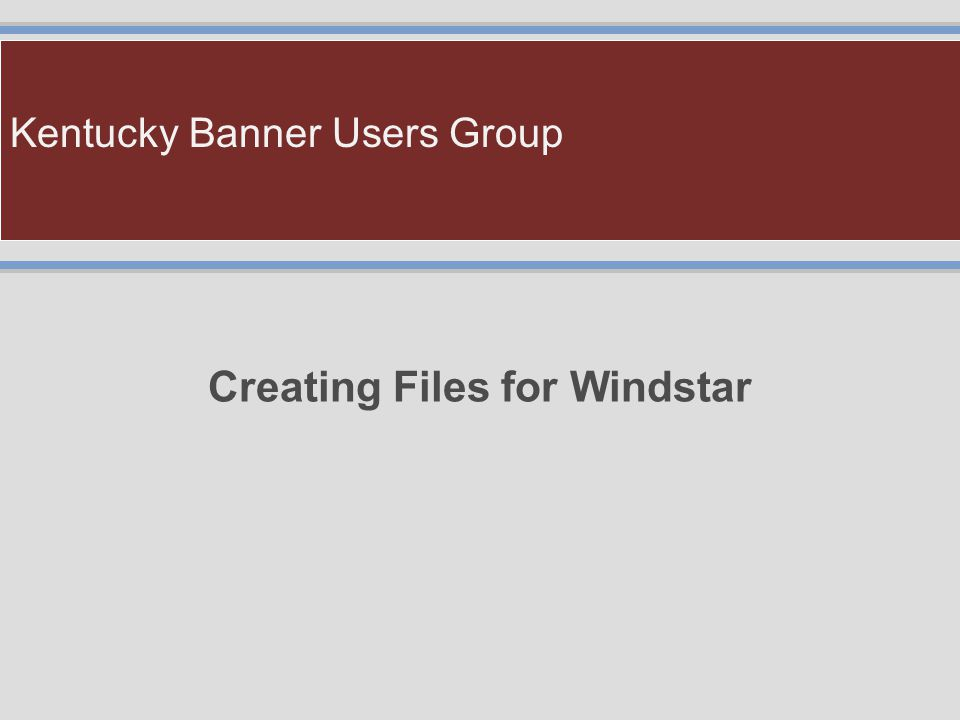Kentucky Banner Users Group Creating Files for Windstar