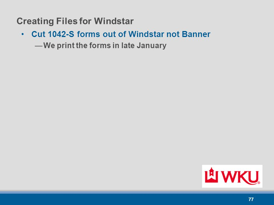 77 Creating Files for Windstar Cut 1042-S forms out of Windstar not Banner —We print the forms in late January