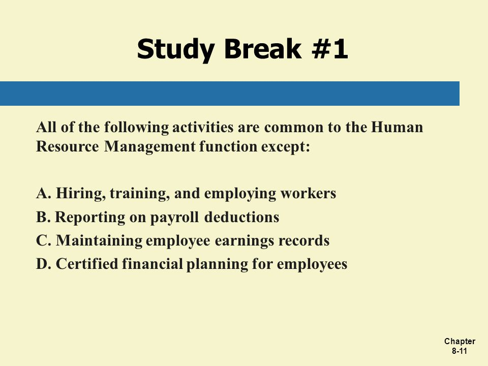 Chapter 8-11 All of the following activities are common to the Human Resource Management function except: A. Hiring, training, and employing workers B