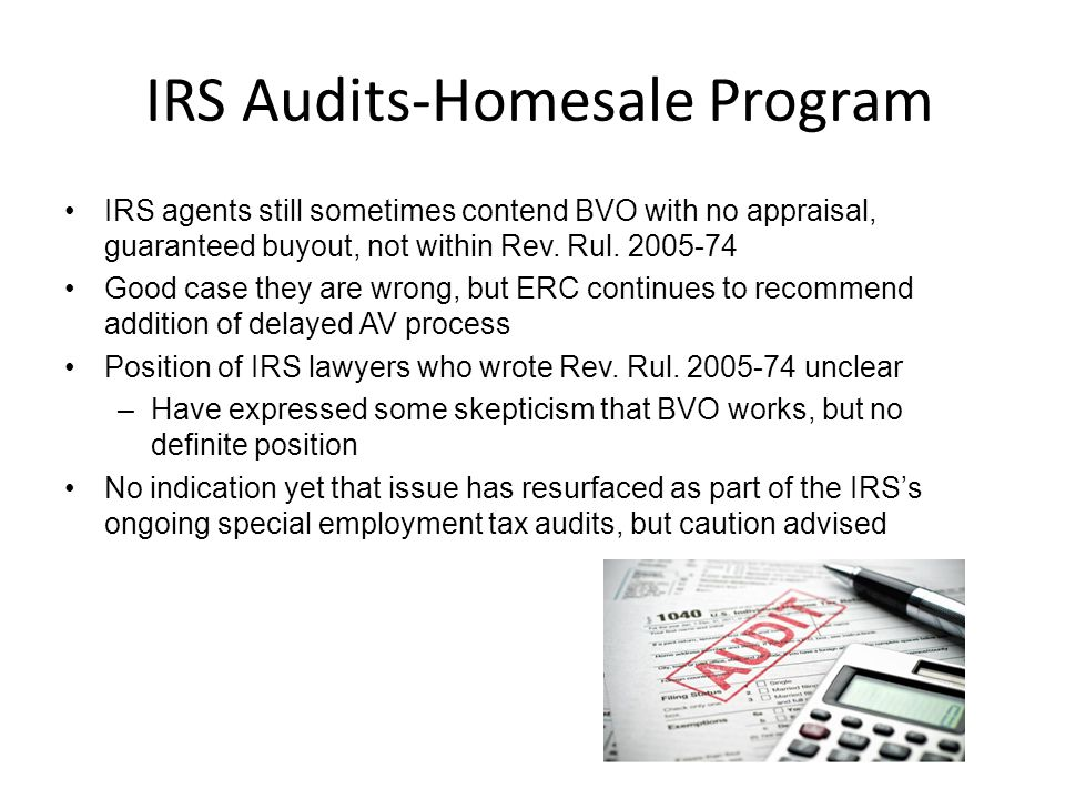IRS Audits-Homesale Program IRS agents still sometimes contend BVO with no appraisal, guaranteed buyout, not within Rev.