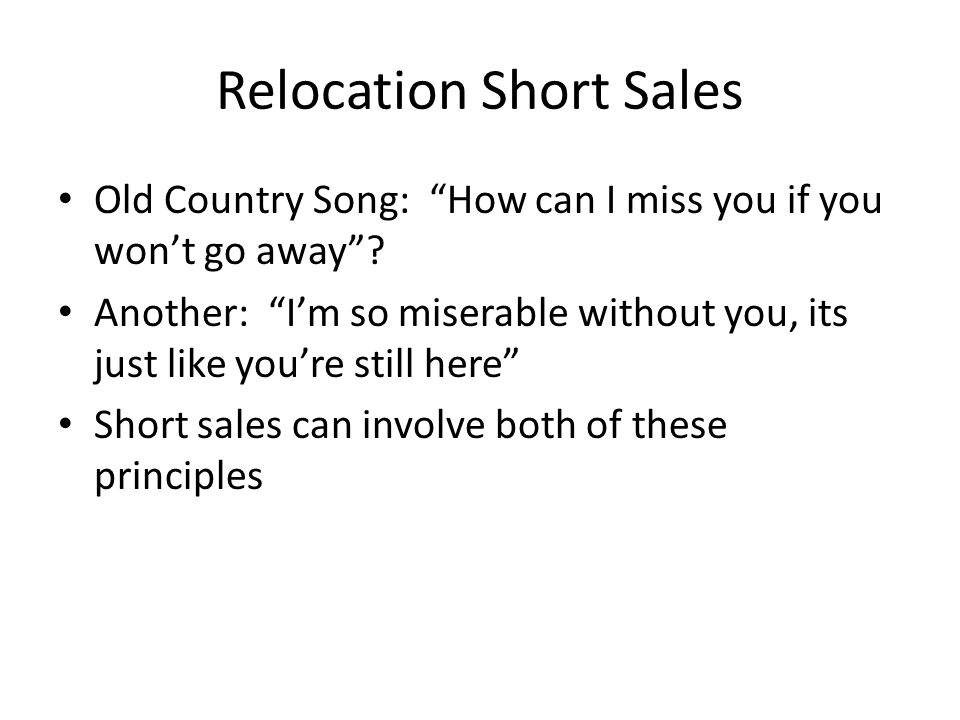 Relocation Short Sales Old Country Song: How can I miss you if you won't go away .