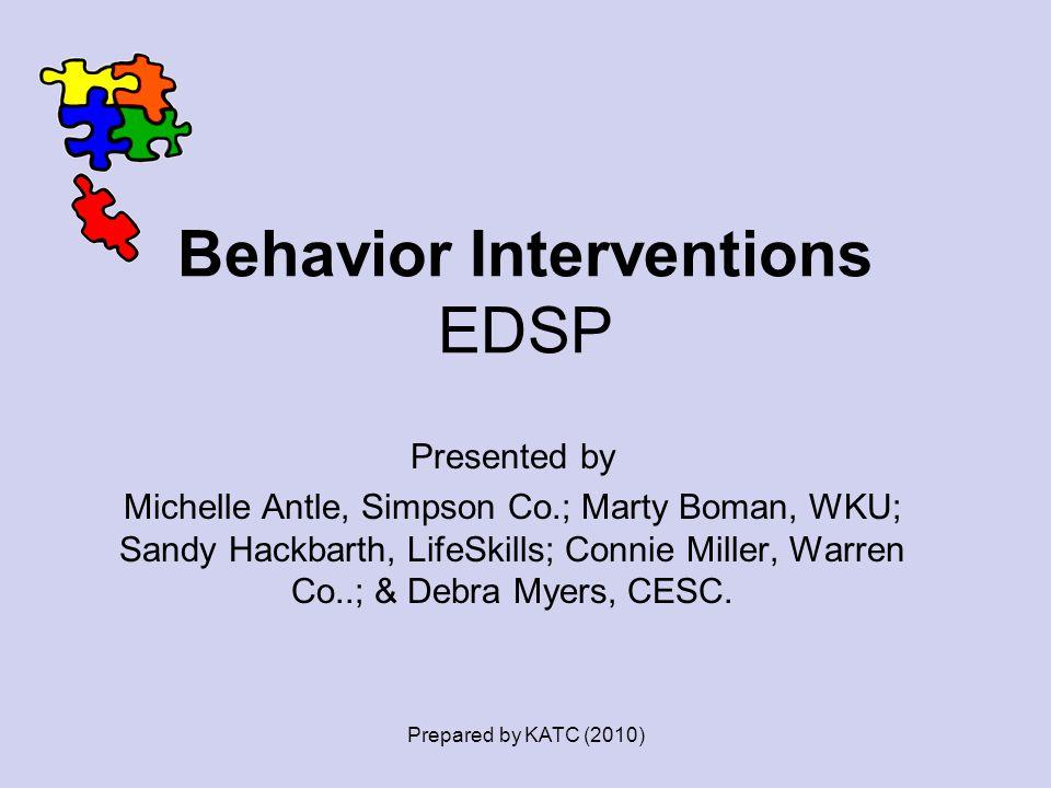 Behavior Interventions EDSP Presented by Michelle Antle, Simpson Co.; Marty Boman, WKU; Sandy Hackbarth, LifeSkills; Connie Miller, Warren Co..; & Deb