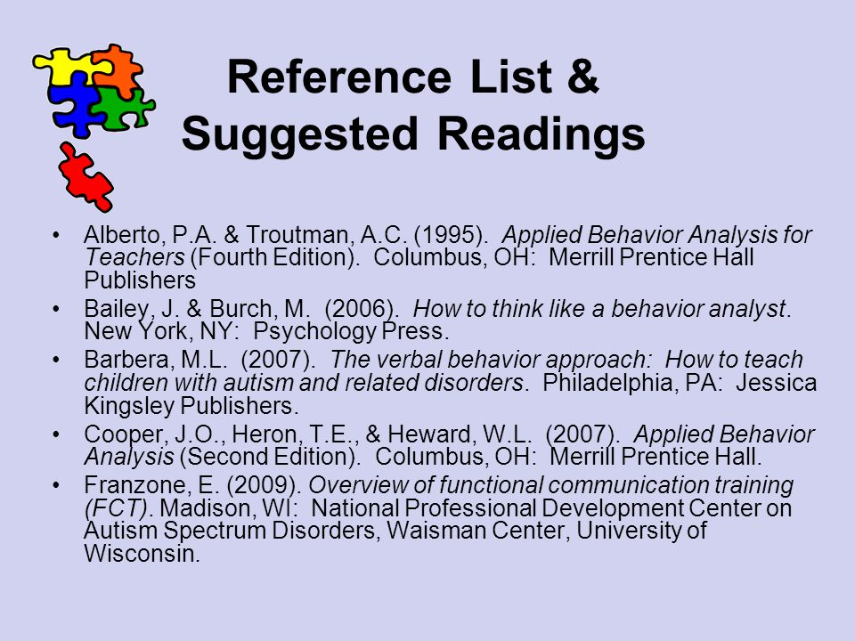 Reference List & Suggested Readings Alberto, P.A. & Troutman, A.C. (1995). Applied Behavior Analysis for Teachers (Fourth Edition). Columbus, OH: Merr
