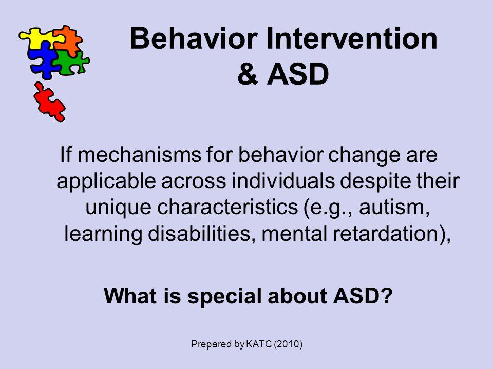 Behavior Intervention & ASD If mechanisms for behavior change are applicable across individuals despite their unique characteristics (e.g., autism, le