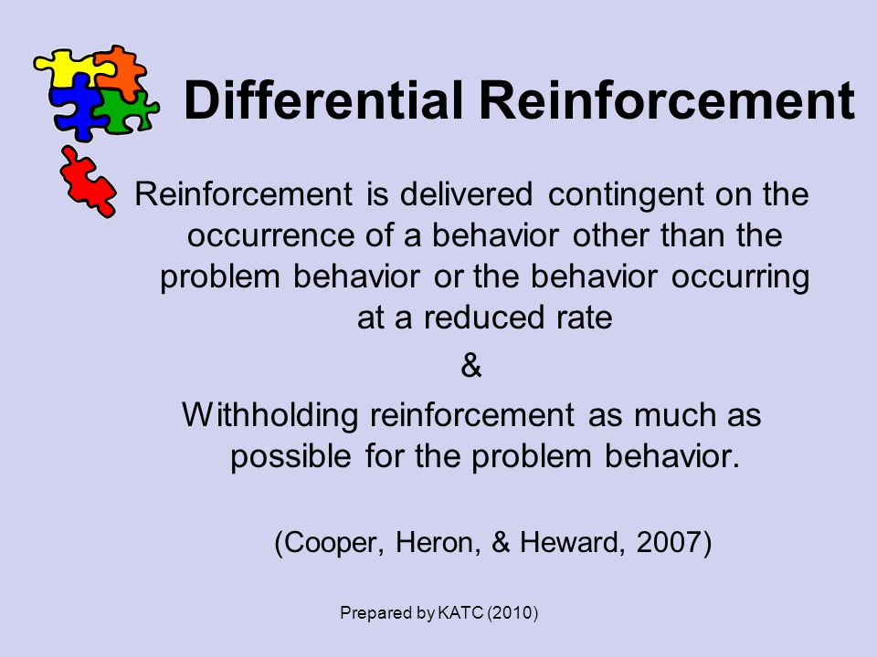 Differential Reinforcement Reinforcement is delivered contingent on the occurrence of a behavior other than the problem behavior or the behavior occur