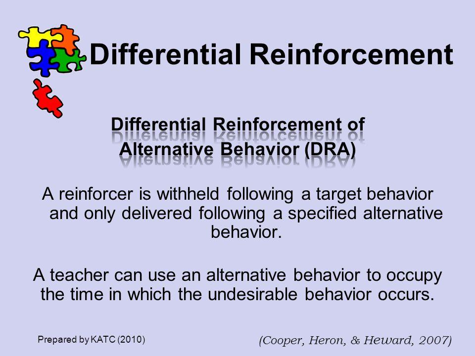 Differential Reinforcement Prepared by KATC (2010) (Cooper, Heron, & H ew ard, 2007)