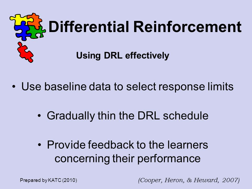 Differential Reinforcement Using DRL effectively Use baseline data to select response limits Gradually thin the DRL schedule Provide feedback to the l