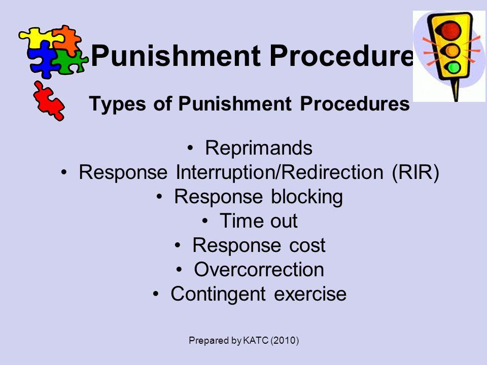 Punishment Procedures Types of Punishment Procedures Reprimands Response Interruption/Redirection (RIR) Response blocking Time out Response cost Overc