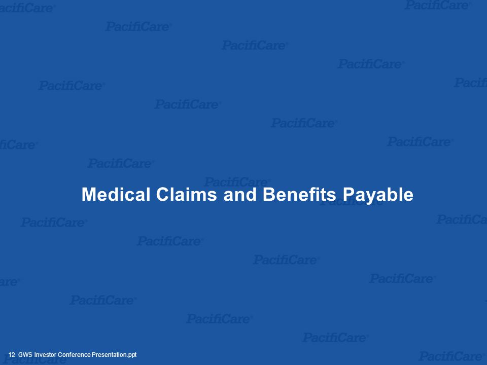12 GWS Investor Conference Presentation.ppt Medical Claims and Benefits Payable